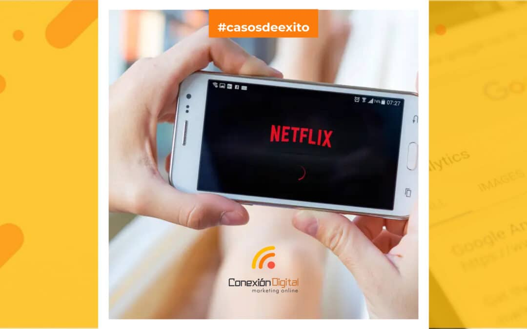 🤩 Casos de éxito: Netflix. La plataforma que revolucionó la industria del entretenimiento